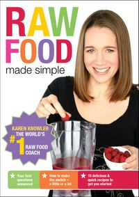 Raw Food Made Simple by Karen Knowler